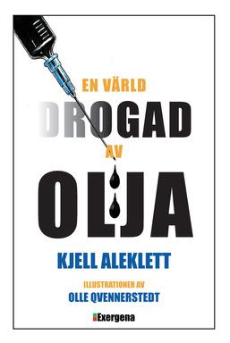 """Bokomslag - """"En värld drogad av olja"""", av Kjell Aleklett"""
